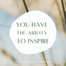 you have the ability to inspire