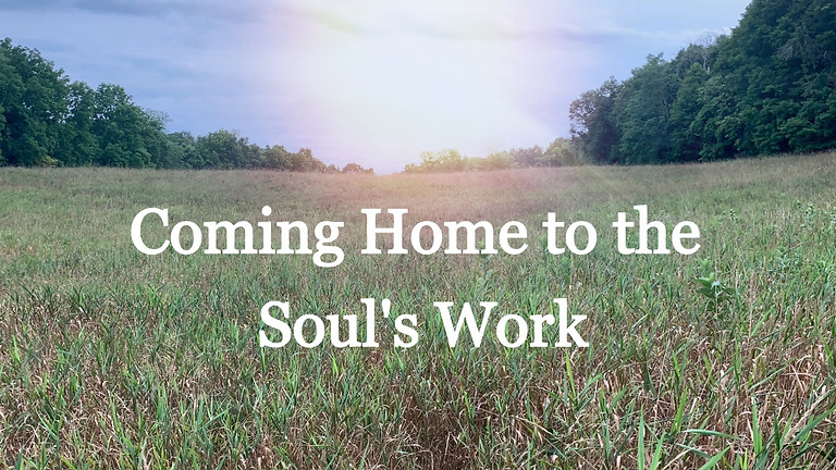 Coming Home to the Soul's Work: Living Your Purpose (Cohort 2)