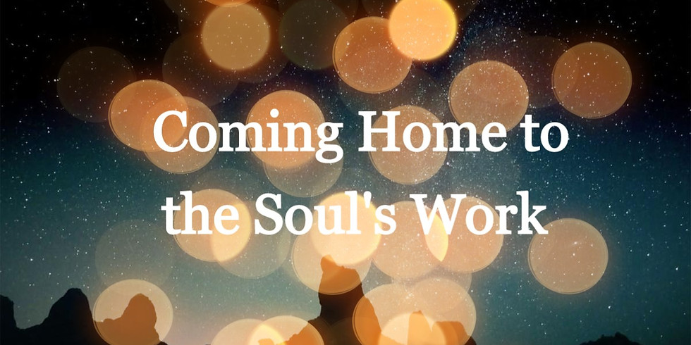 Coming Home to the Soul's Work: Living Your Purpose (Cohort 1)