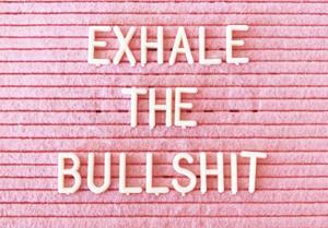Inspirational quotes, dark yellow dot, exhale the bullshit