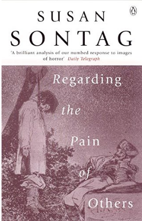 Regarding the Pain of Others by Susan Sontag (2003)