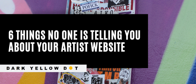 6 things no one is telling you about your art website