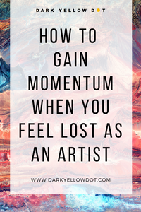 how to gain momentum when you feel lost as an artist