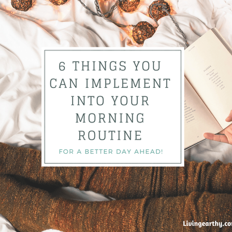 6 THINGS YOU CAN EASILY IMPLEMENT INTO YOUR MORNING ROUTINE