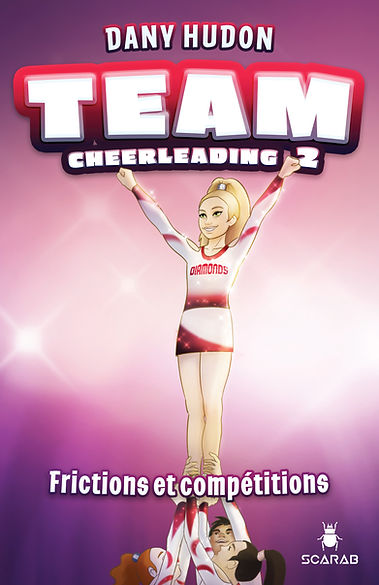 TEAM Cheerleading tome 2 cheer frictions et compétitions dany hudon scarab