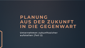 Unternehmensstrategie entwickeln - Planung aus der Zukunft in die Gegenwart