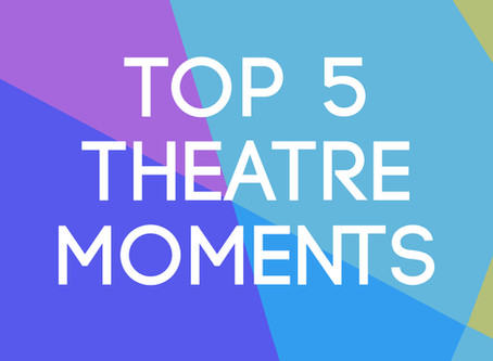 My Top 5 Theatre Moments