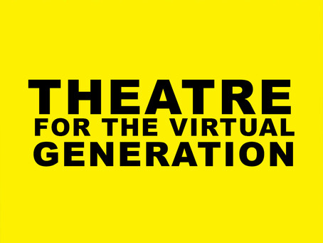 Theatre for a Virtual Generation