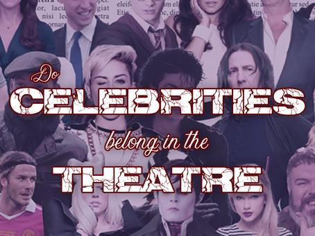 Do celebrities belong in the theatre