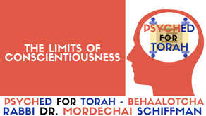 THE LIMITS OF CONSCIENTIOUSNESS - PARSHAT BEHAALOTCHA