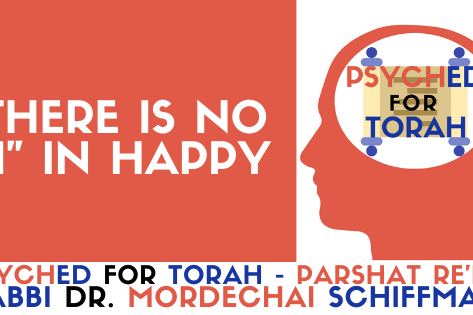 """THERE IS NO """"I"""" IN HAPPY (PARSHAT RE'EH)"""