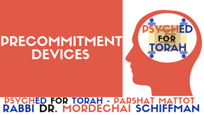 PRECOMMITMENT DEVICES (PARSHAT MATTOT)