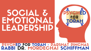 SOCIAL & EMOTIONAL LEADERSHIP - PARSHAT PINCHAS