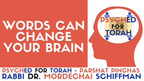 WORDS CAN CHANGE YOUR BRAIN - PARSHAT PINCHAS