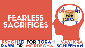 FEARLESS SACRIFICES - PARSHAT VAYIKRA