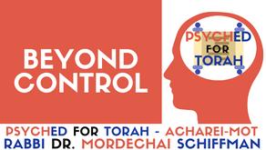 BEYOND CONTROL - PARSHAT ACHAREI-MOT