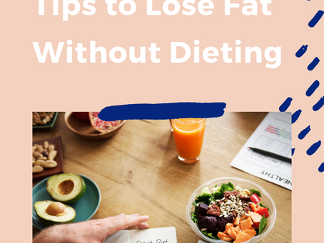 My 5 BEST Tips for Fat Loss without Dieting