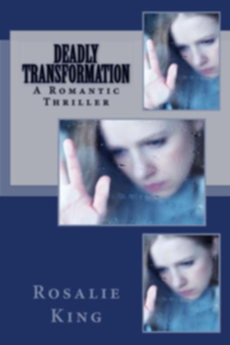 Rosalie King published Deadly Transformation in December 2016