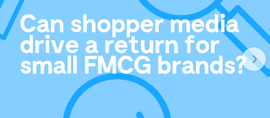 Can shopper media drive a return for small FMCG brands?