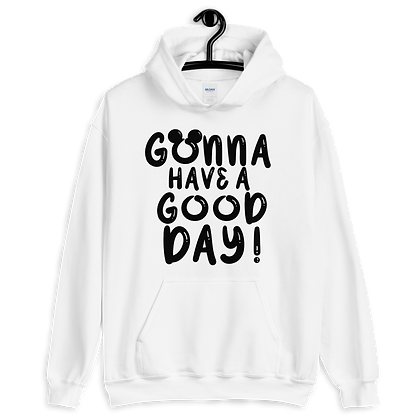 Gonna Have A Good Day  Hoodies