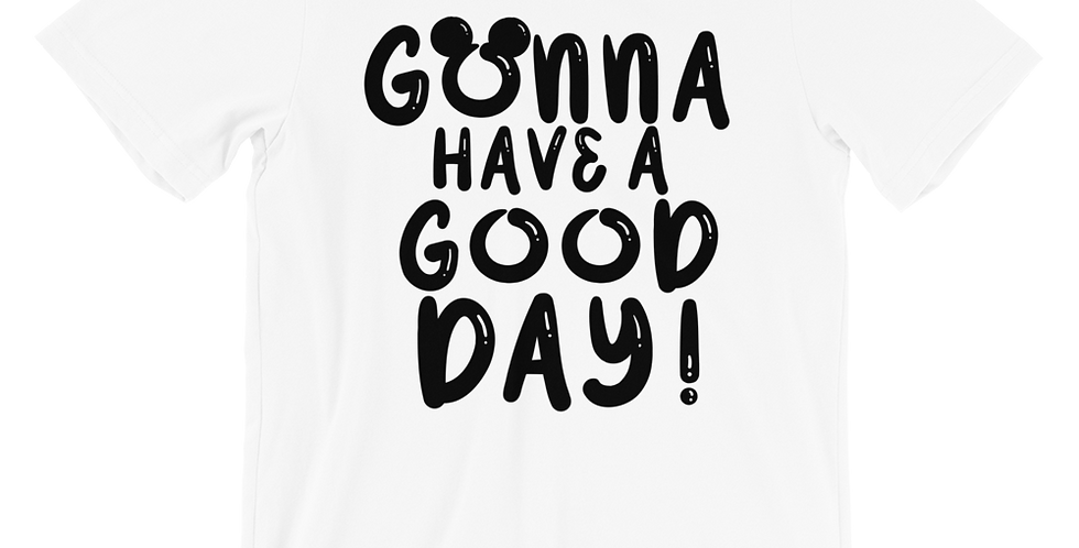 Gonna Have A Good Day - Tee