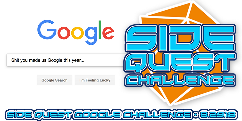 Side Quest Challenge: Shit you Made us Google this Year