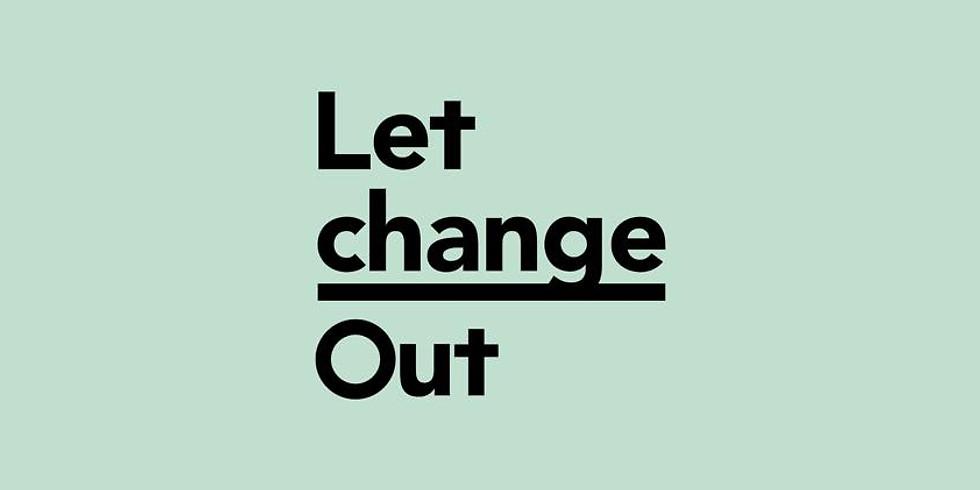 Let it Out: Change