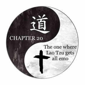 The one where Lao Tzu gets all emo (chapter 20)
