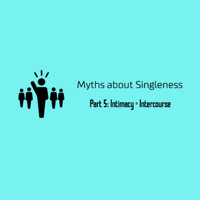 Myths about Singleness Part 5: Intimacy = Intercourse