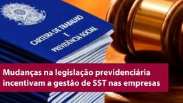 Mudanças na legislação previdenciárias incentivam a gestão de SST nas empresas para eliminar a nociv