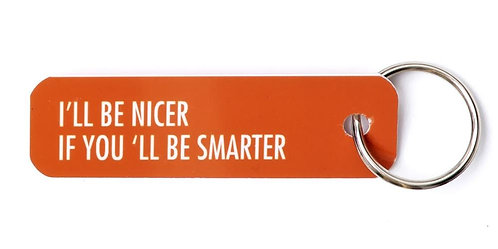 Bey Anahtarlık: I'll Be Nicer If You'll Be Smarter