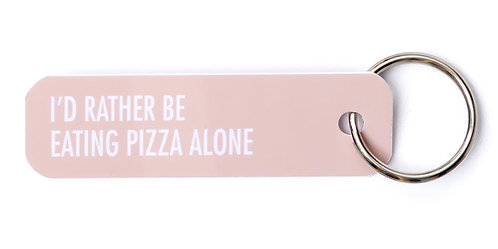 Bey Anahtarlık: I'd Rather Be Eating Pizza Alone
