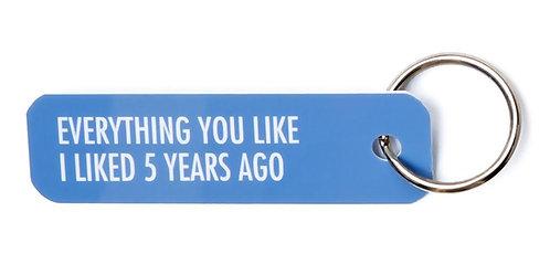 Bey Anahtarlık: Everything You Like I Liked 5 Years Ago