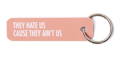 Bey Anahtarlık: They Hate Us Cause They Ain't Us