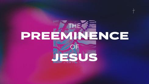 The Preeminence of Jesus