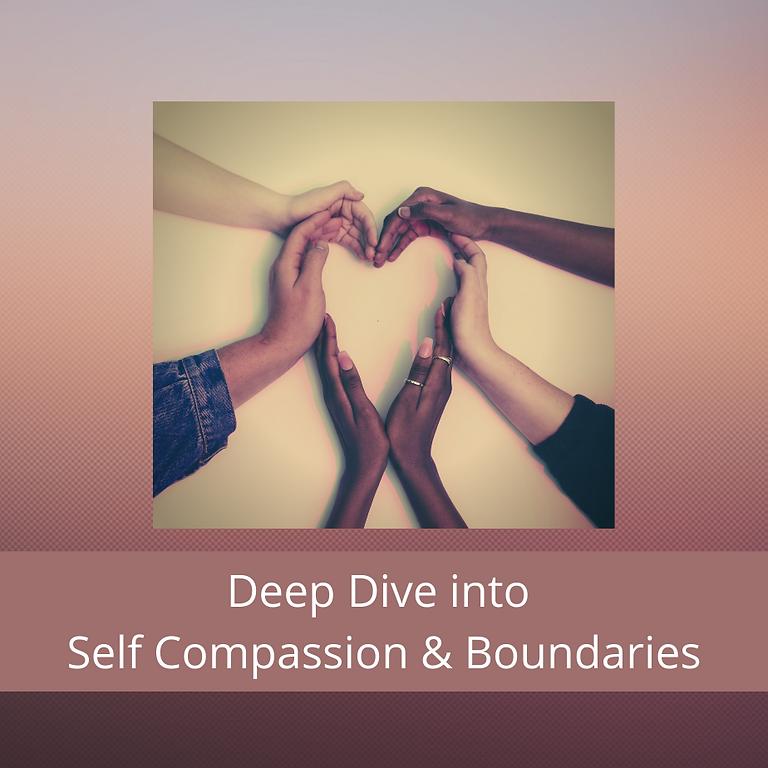 Deep Dive into Self Compassion & Boundaries