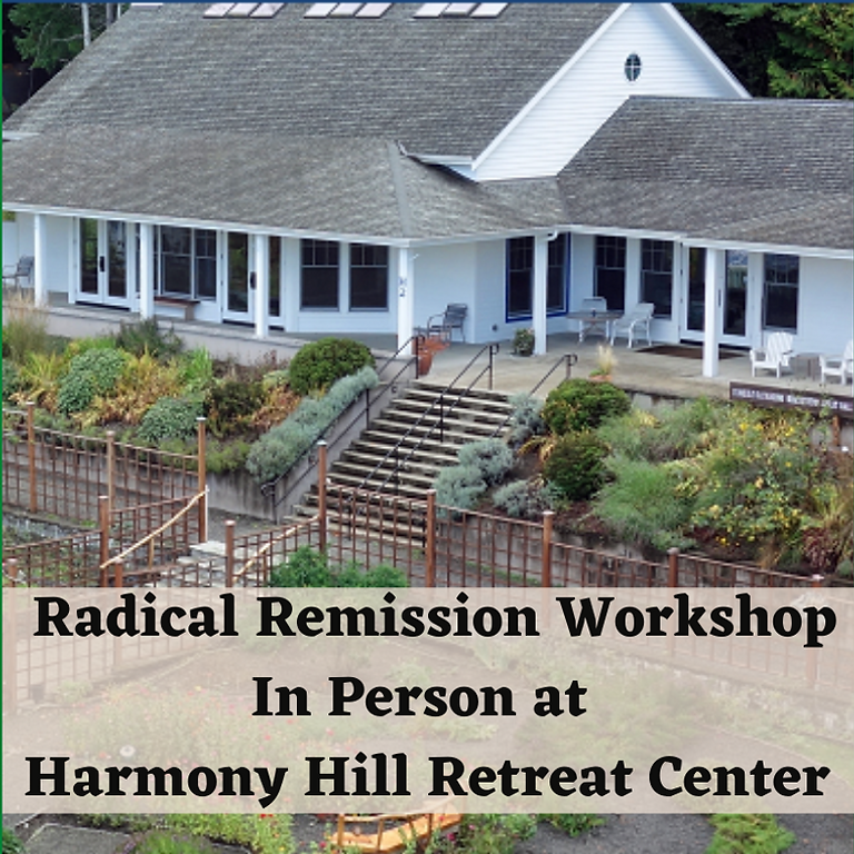 Radical Remission In-Person Retreat at Harmony Hill in Union, Washington