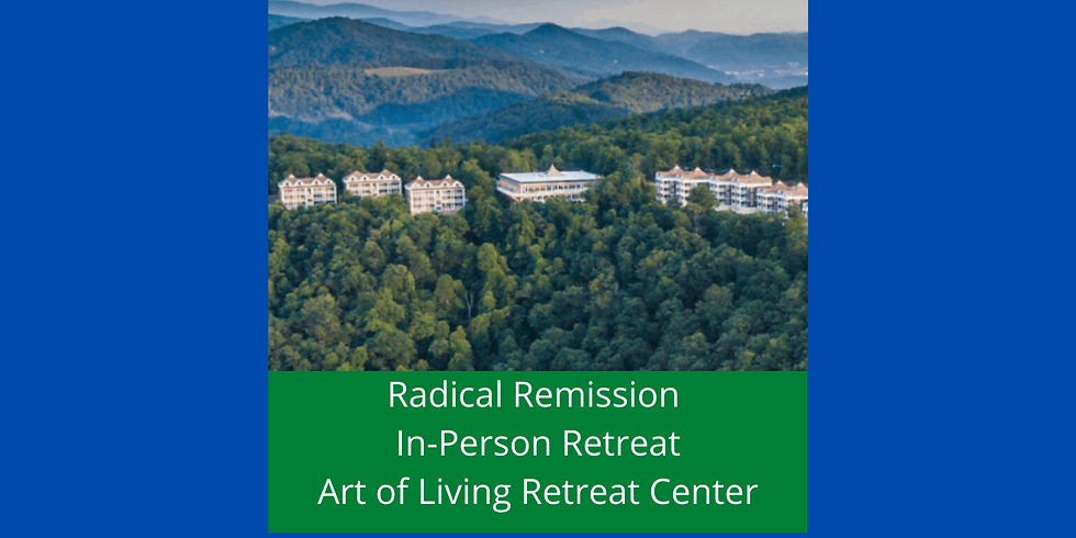 Radical Remission Retreat @ The Art of Living Retreat Center October 2021