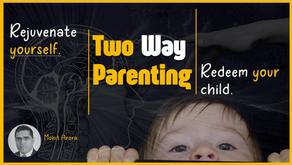 Two Way Parenting: Rejuvenate  yourself. Redeem your child.