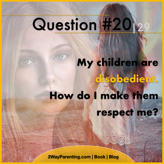 My children are disobedient. How do I make them respect me?