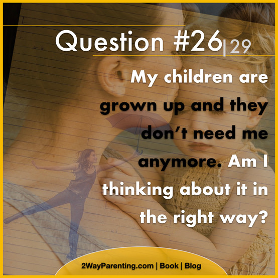 My children are grown up and they don't need me anymore. Am I thinking about it in the right way?