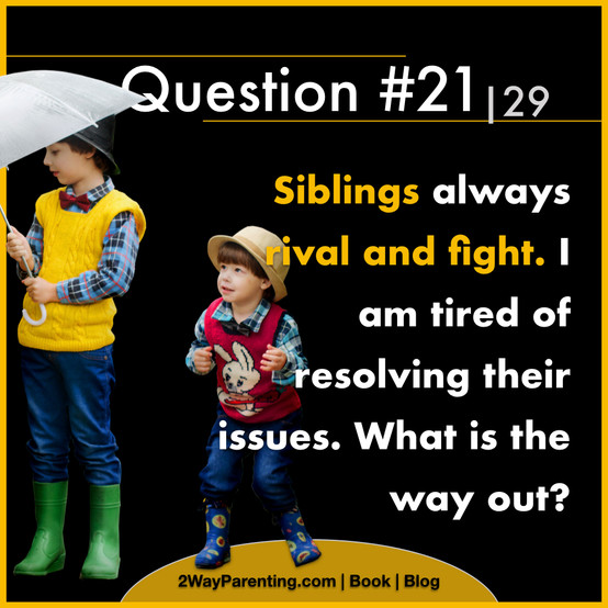 Siblings always rival and fight. I am tired of resolving their issues. What is the way out?
