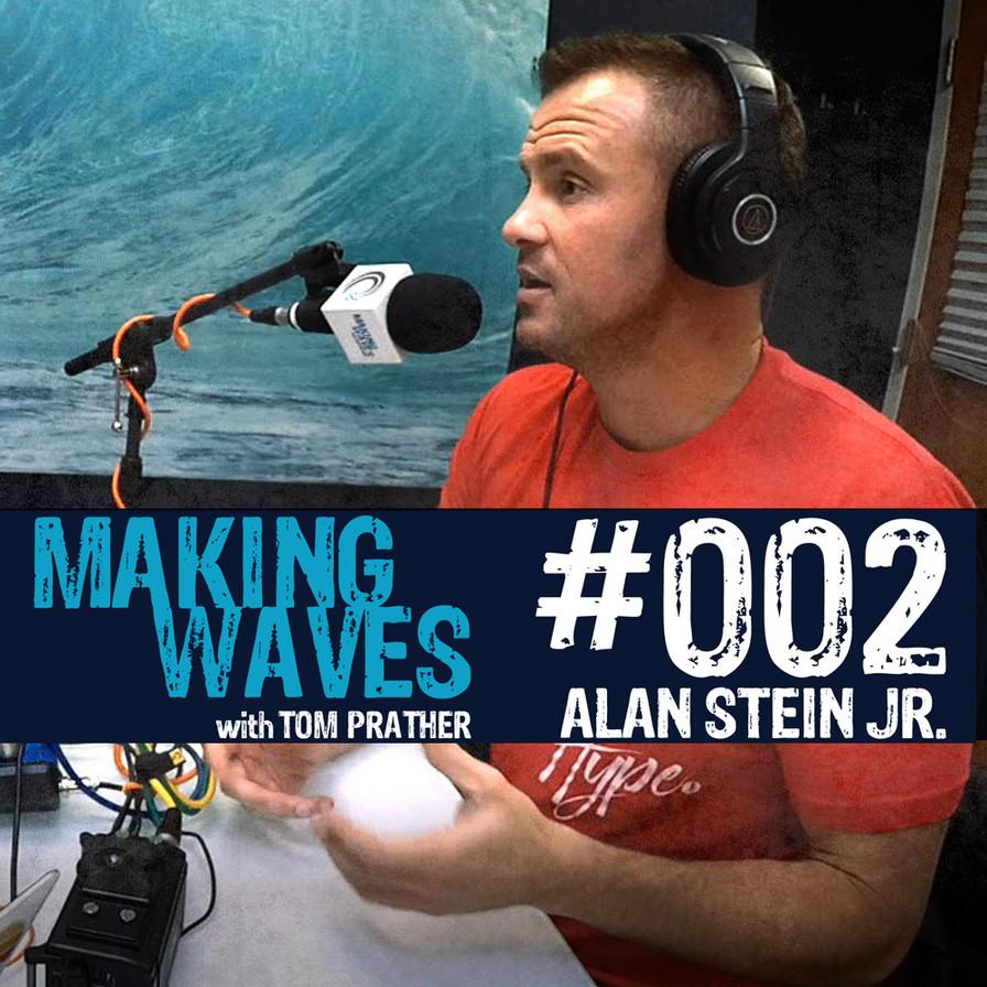 Making Waves Podcast | Episode #002 Alan Stein Jr