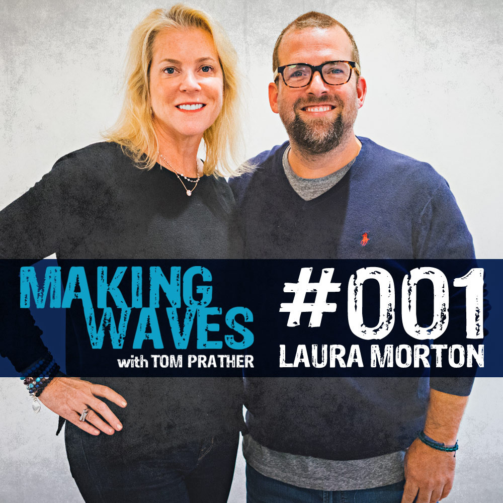 Laura Morton Tom Prather Making Waves Podcast