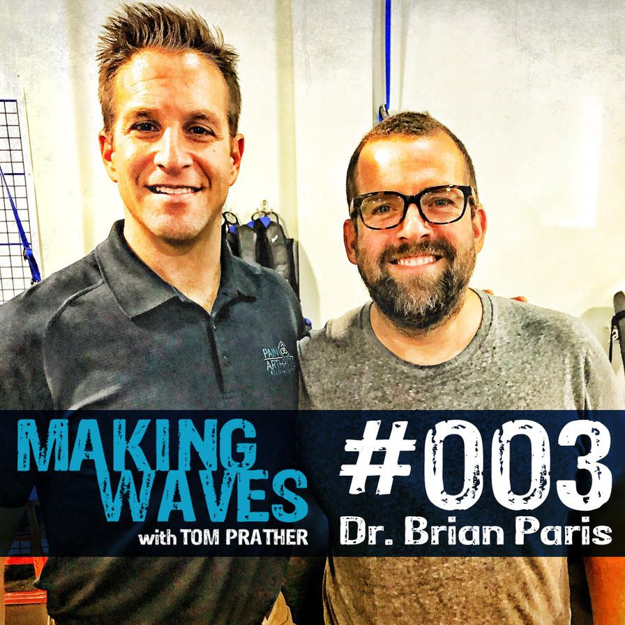 Making Waves Podcast | Episode 003 Dr. Brian Paris