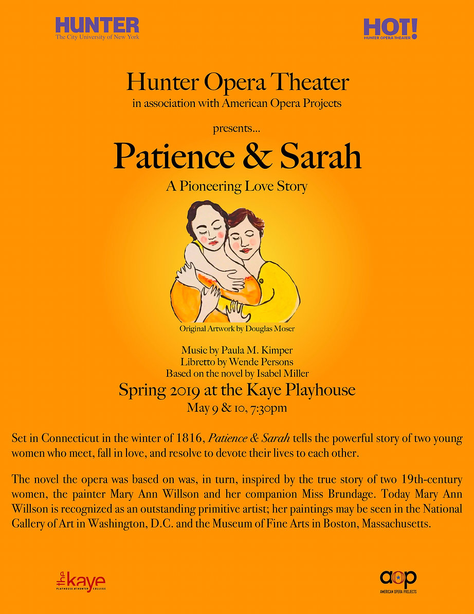 Hunter Opera Theatre in association with American Opera Projects presents... Patience & Sarah (Music by Paula M. Kimper, Libretto by Wende Persons, Based on the novel by Isabel Miller) Spring 2019 at the Kaye Playhouse. May 9 & 10, 7:30PM