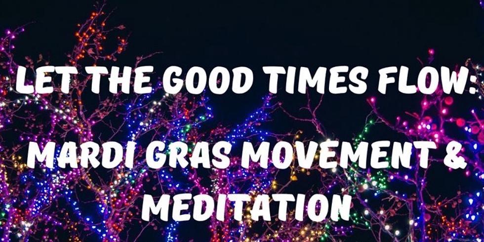 Let The Good Times Flow:  Mardis Gras Movement & Meditation