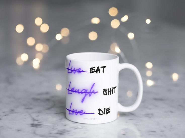 Live, Laugh, Love. Eat, Shit, Die Mug