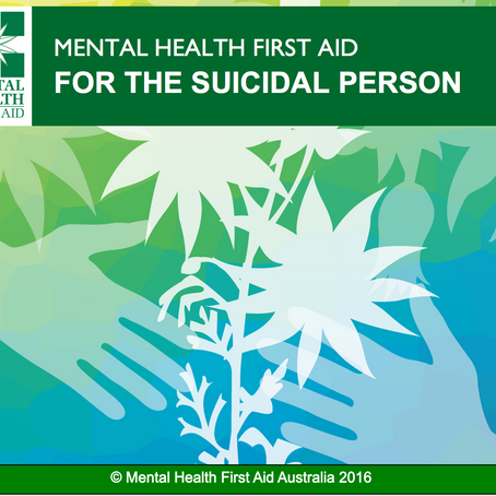 MHFA for the Suicidal Person - a new suicidal prevention workshop - now able to be delivered.