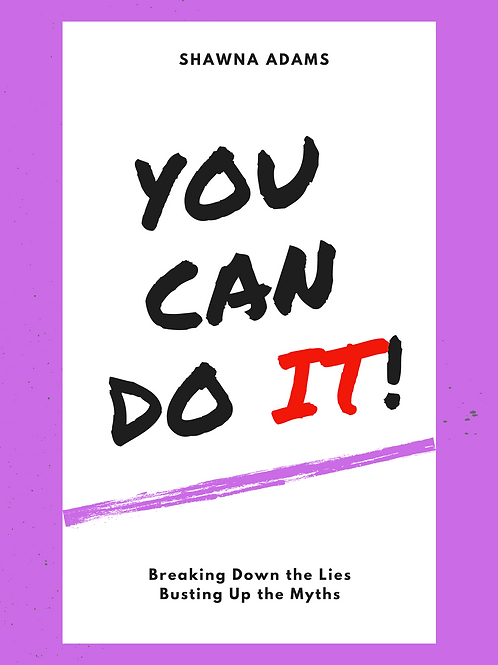 YOU CAN DO IT! Breaking Down the Lies, Busting Up the Myths E-Book
